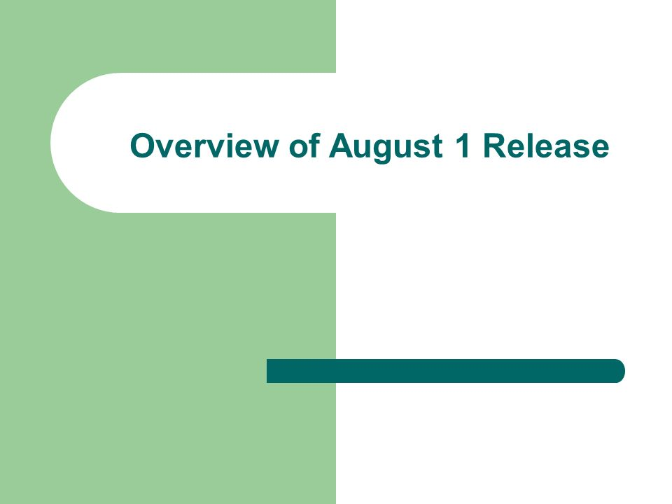Overview of August 1 Release