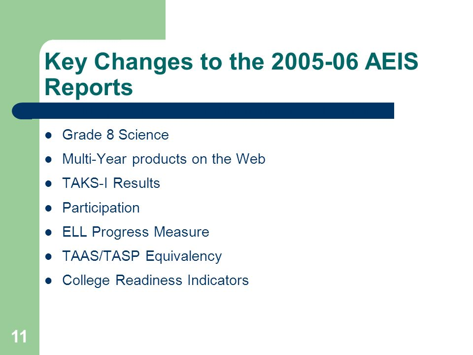 11 Key Changes to the 2005-06 AEIS Reports PBM Special Education Monitoring Results Status Grade 8 Science Multi-Year products on the Web TAKS-I Resul