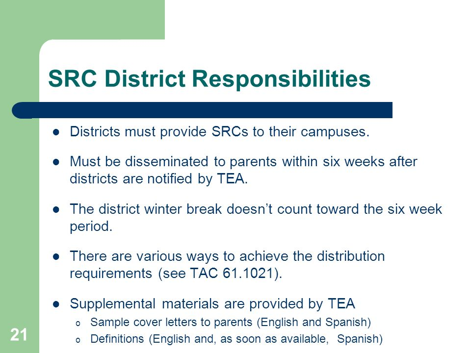 21 SRC District Responsibilities Districts must provide SRCs to their campuses. Must be disseminated to parents within six weeks after districts are n