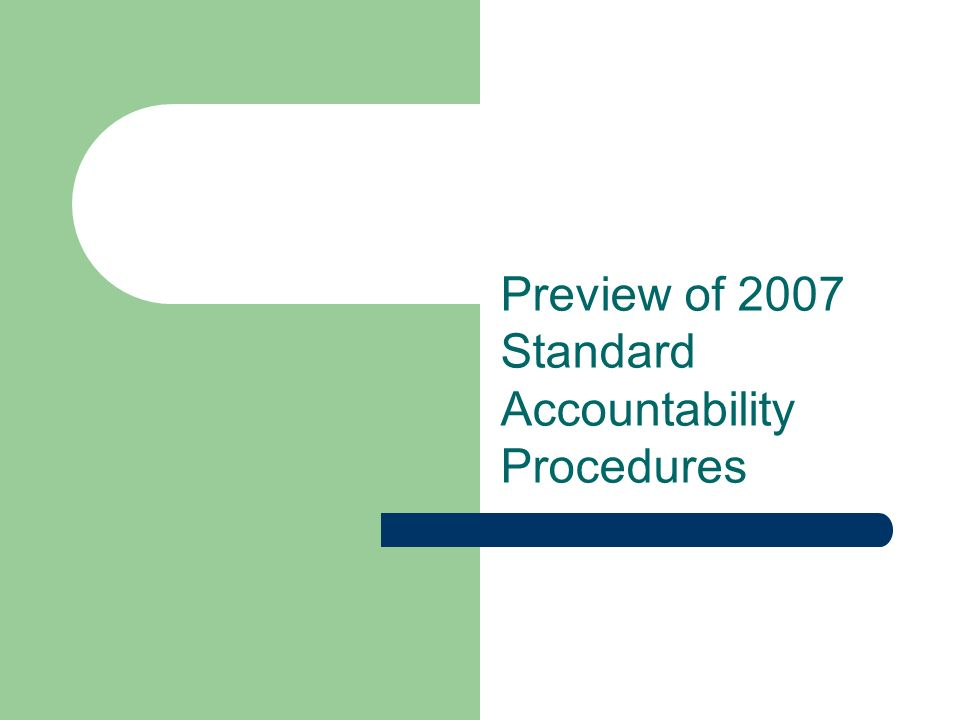 Preview of 2007 Standard Accountability Procedures