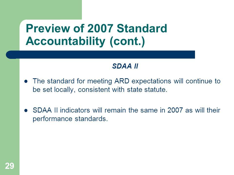 29 Preview of 2007 Standard Accountability (cont.) SDAA II The standard for meeting ARD expectations will continue to be set locally, consistent with
