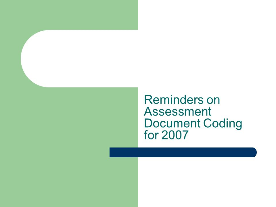 Reminders on Assessment Document Coding for 2007