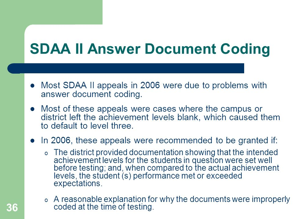 36 SDAA II Answer Document Coding Most SDAA II appeals in 2006 were due to problems with answer document coding. Most of these appeals were cases wher