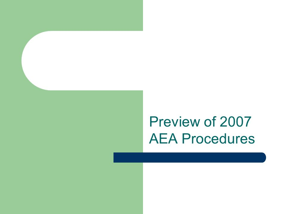 Preview of 2007 AEA Procedures