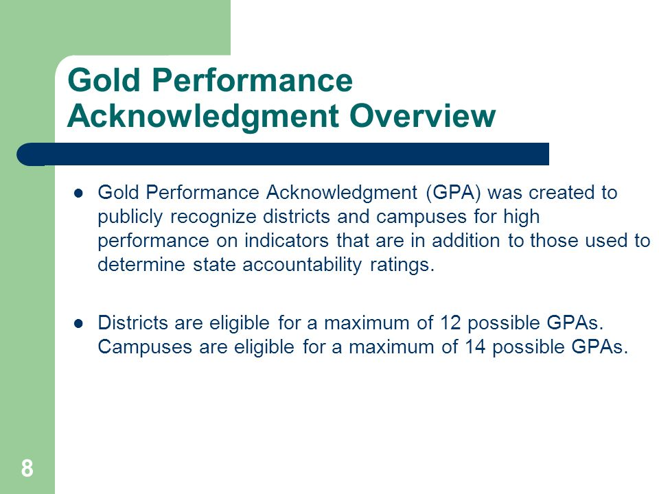 8 Gold Performance Acknowledgment Overview Gold Performance Acknowledgment (GPA) was created to publicly recognize districts and campuses for high per