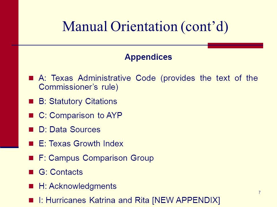 6 Manual Orientation (contd) Part III – Items Common to Standard and AEA Procedures Appeals (Chapter 14)* Responsibilities and Consequences (Chapter 15)* 2007 Standards (Chapter 16) [NEW CHAPTER]* Preview of 2007 and Beyond (Chapter 17) – This chapter combines the preview for both Standard and AEA procedures.