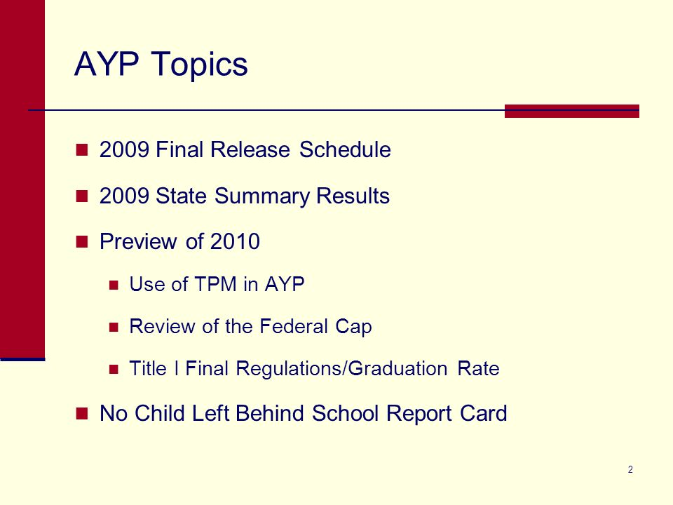 33 NCLB School Report Card (cont.) Difference between AYP and NCLB SRC Part I: Student Achievement : Includes all TAKS-M and TAKS-Alt passing results (federal caps are not applied), Includes mobile students (students that are not in the accountability subset), Includes all students reported for each school district, including data reported on any campuses designated as TYC or Texas Juvenile Probation Commission (TJPC) campuses (see page 52 of the 2009 AYP Guide).