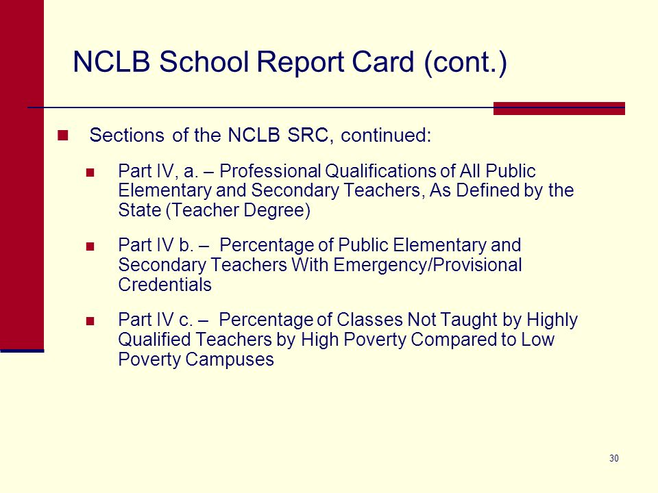 30 NCLB School Report Card (cont.) Sections of the NCLB SRC, continued: Part IV, a.