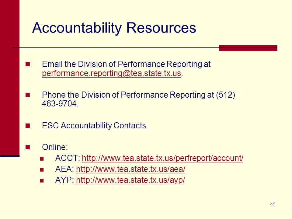33 Accountability Resources Email the Division of Performance Reporting at performance.reporting@tea.state.tx.us. performance.reporting@tea.state.tx.u