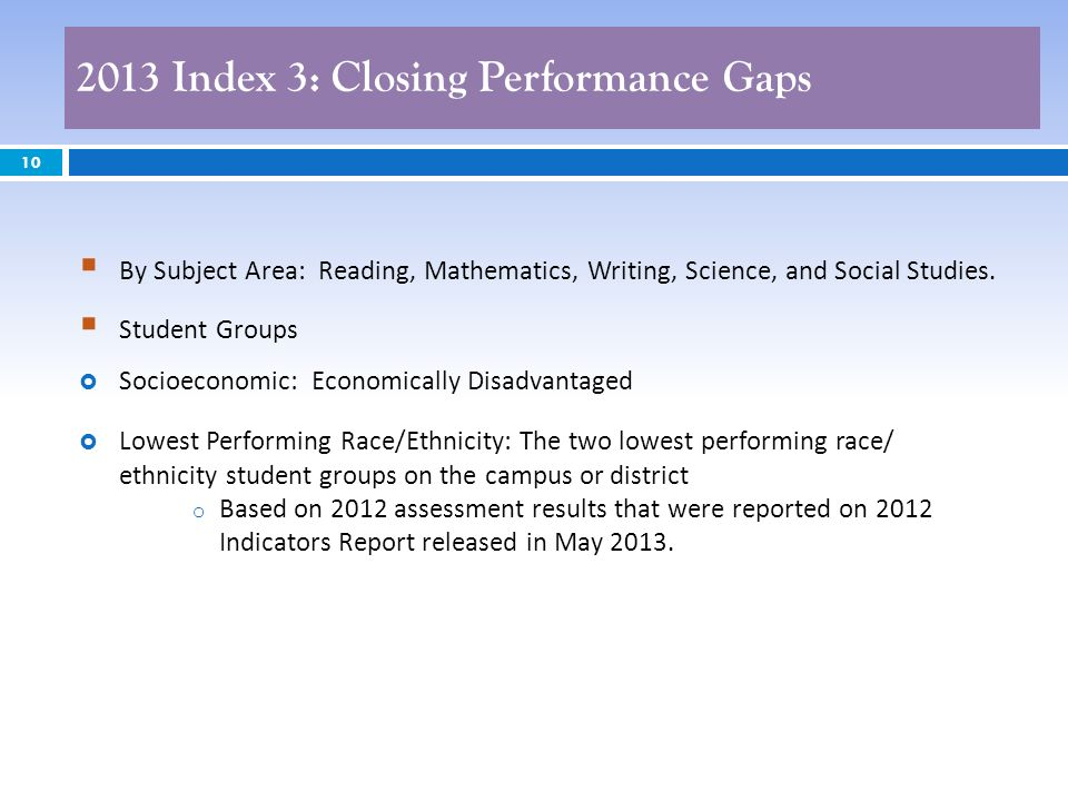 2013 Index 3: Closing Performance Gaps 10 By Subject Area: Reading, Mathematics, Writing, Science, and Social Studies. Student Groups Socioeconomic: E