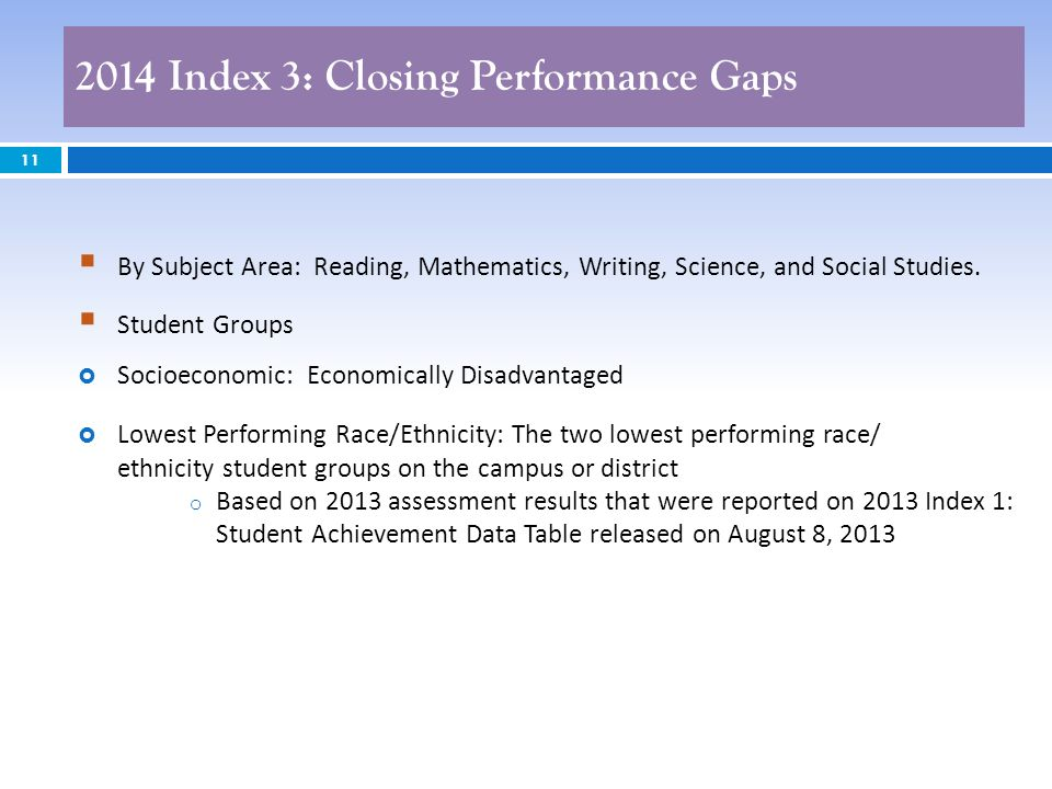 2014 Index 3: Closing Performance Gaps 11 By Subject Area: Reading, Mathematics, Writing, Science, and Social Studies.
