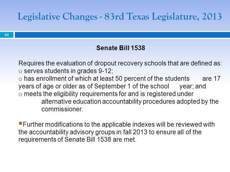 Senate Bill 1538 Requires the evaluation of dropout recovery schools that are defined as: o serves students in grades 9-12; o has enrollment of which