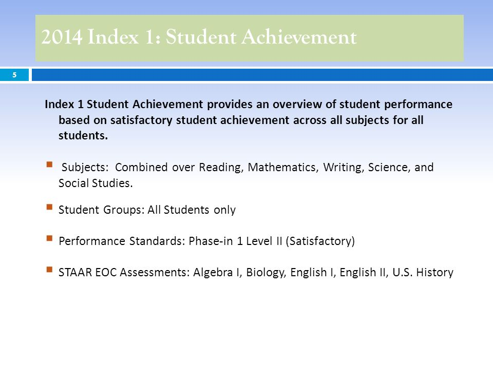 2014 Index 1: Student Achievement 5 Index 1 Student Achievement provides an overview of student performance based on satisfactory student achievement