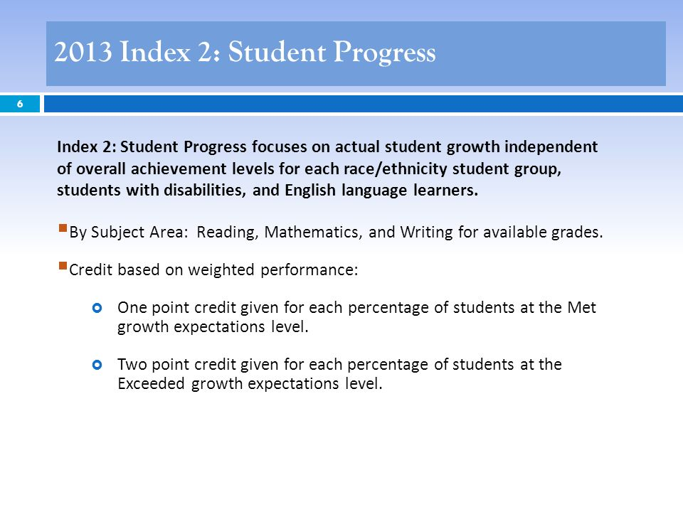 6 Index 2: Student Progress focuses on actual student growth independent of overall achievement levels for each race/ethnicity student group, students