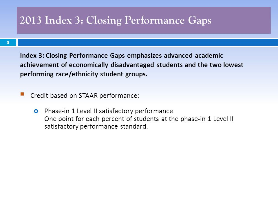 8 Credit based on STAAR performance: Phase-in 1 Level II satisfactory performance One point for each percent of students at the phase-in 1 Level II satisfactory performance standard.