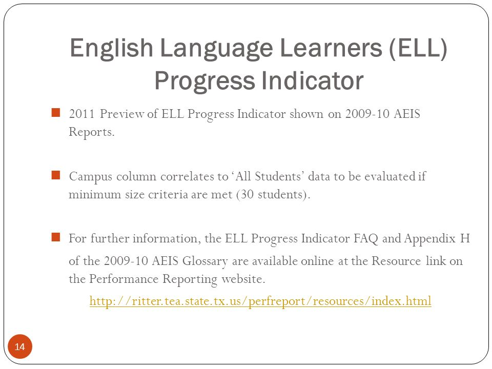 English Language Learners (ELL) Progress Indicator 14 2011 Preview of ELL Progress Indicator shown on 2009-10 AEIS Reports. Campus column correlates t