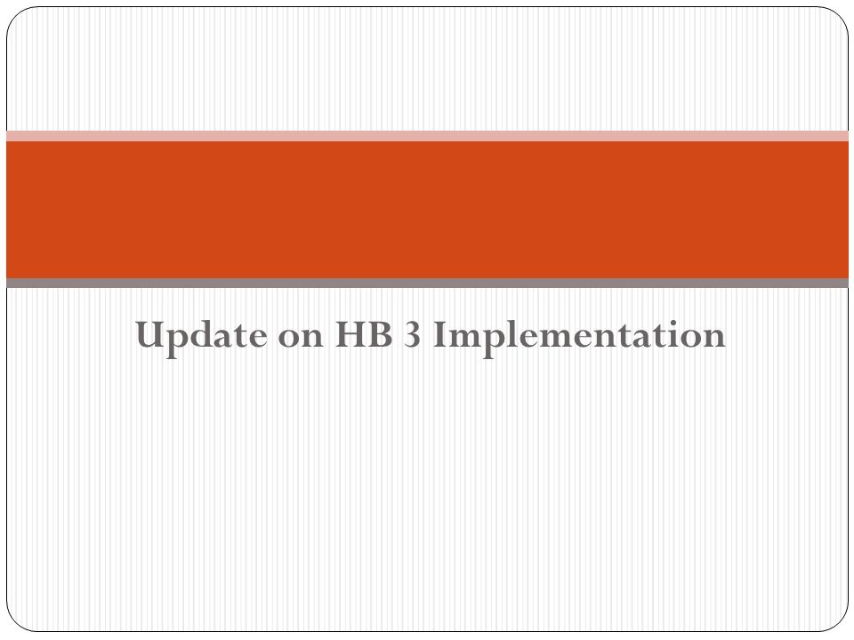 Update on HB 3 Implementation