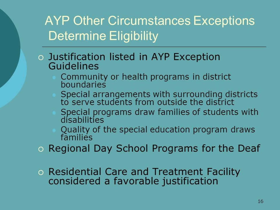 16 AYP Other Circumstances Exceptions Determine Eligibility Justification listed in AYP Exception Guidelines Community or health programs in district