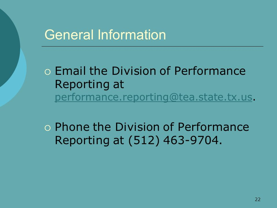 22 General Information Email the Division of Performance Reporting at performance.reporting@tea.state.tx.us. performance.reporting@tea.state.tx.us Pho