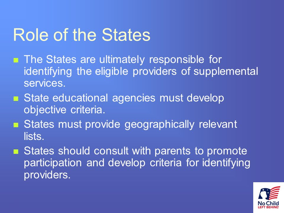 17 # Role of the States The States are ultimately responsible for identifying the eligible providers of supplemental services.