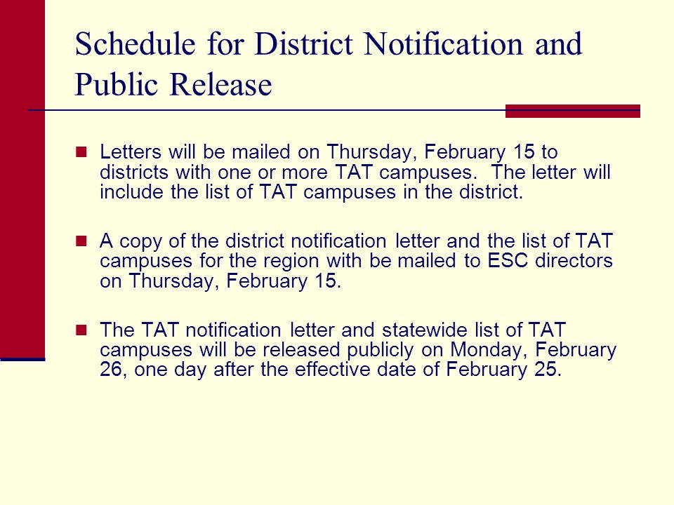 Schedule for District Notification and Public Release Letters will be mailed on Thursday, February 15 to districts with one or more TAT campuses.