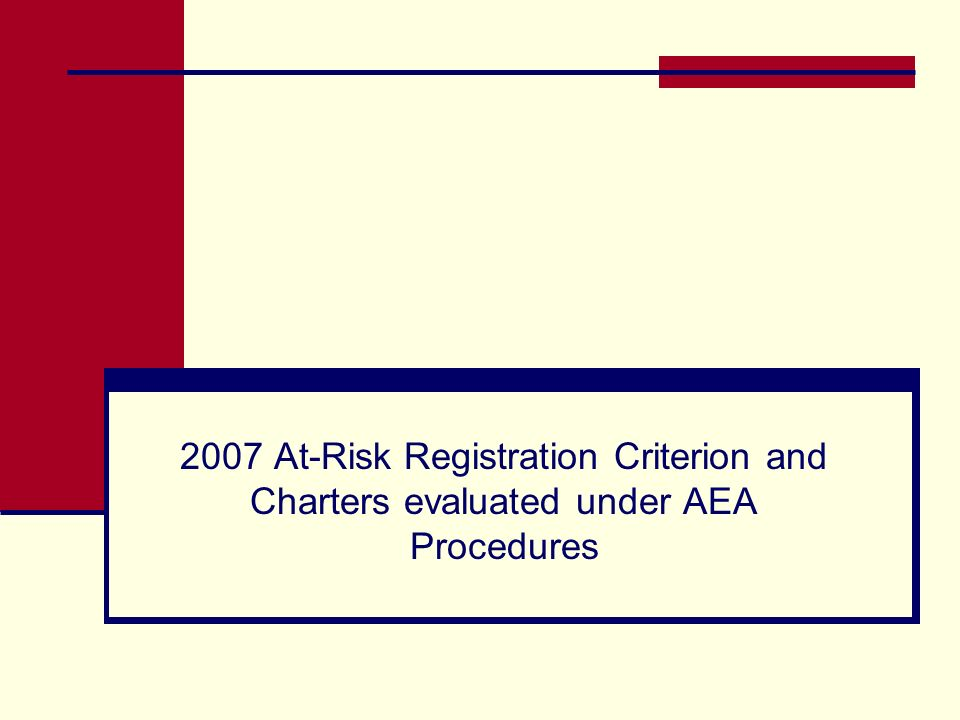 2007 At-Risk Registration Criterion and Charters evaluated under AEA Procedures