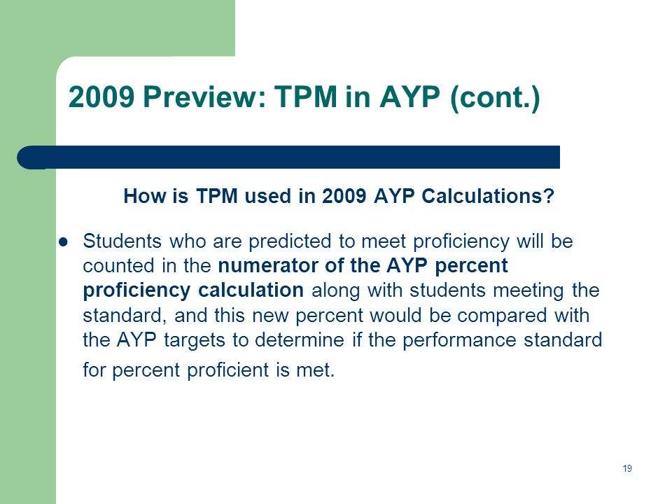 19 2009 Preview: TPM in AYP (cont.) How is TPM used in 2009 AYP Calculations.
