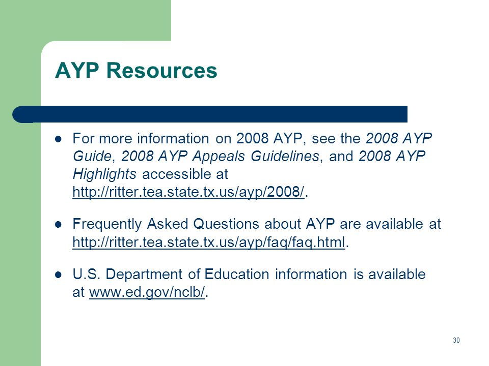 30 AYP Resources For more information on 2008 AYP, see the 2008 AYP Guide, 2008 AYP Appeals Guidelines, and 2008 AYP Highlights accessible at http://r