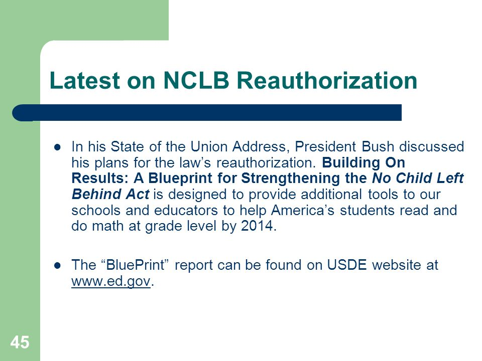 45 Latest on NCLB Reauthorization In his State of the Union Address, President Bush discussed his plans for the laws reauthorization.