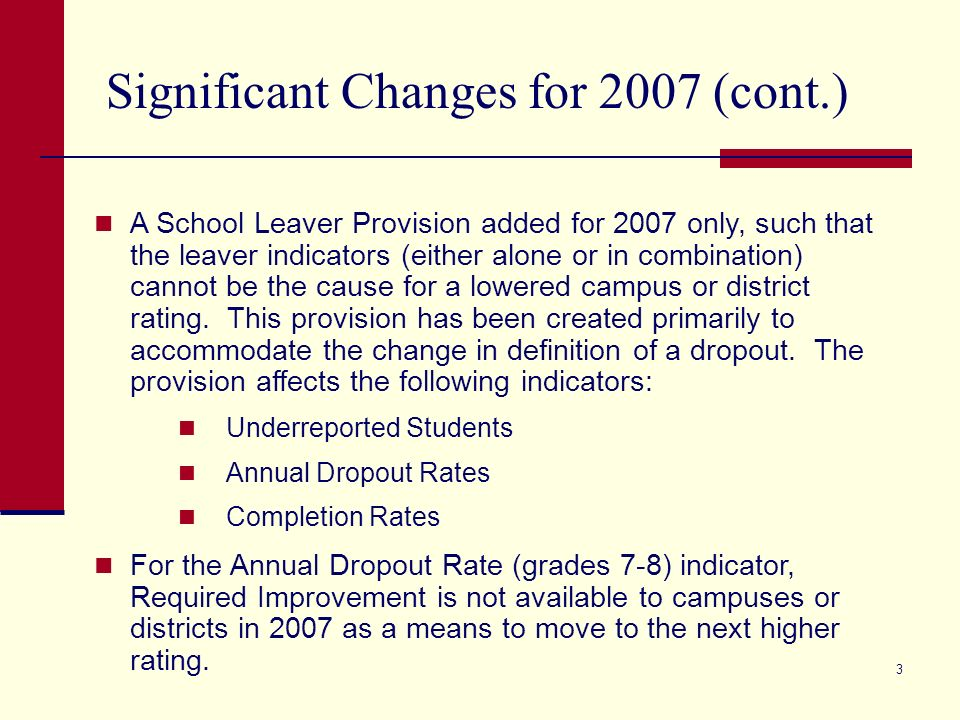 2 Significant Changes for 2007 An increase in the rigor of the TAKS passing standards for all grades and subjects in order to achieve or maintain a rating of Academically Acceptable or Recognized.