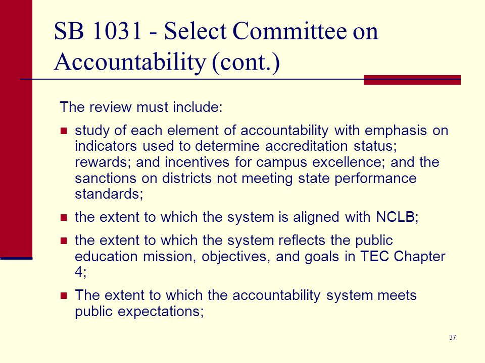 36 SB 1031 - Select Committee on Accountability The Committee shall conduct an in-depth, comprehensive review of the public school accountability syst