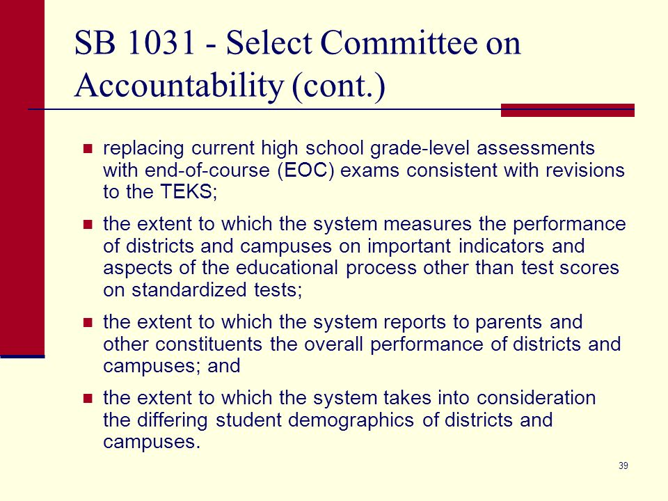 38 SB 1031 - Select Committee on Accountability (cont.) the extent to which the system fairly and accurately reports the effectiveness of teachers, in