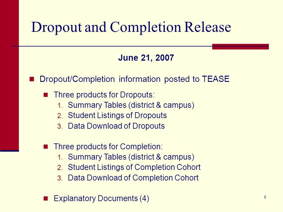 5 TAT and the School Leaver Provision (cont.) The 2008 dropout/completion standards are identical to those waived in 2007 through the application of t