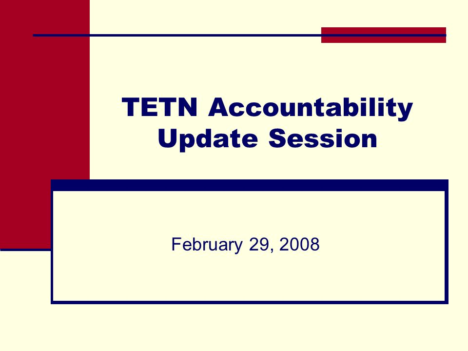 TETN Accountability Update Session February 29, 2008