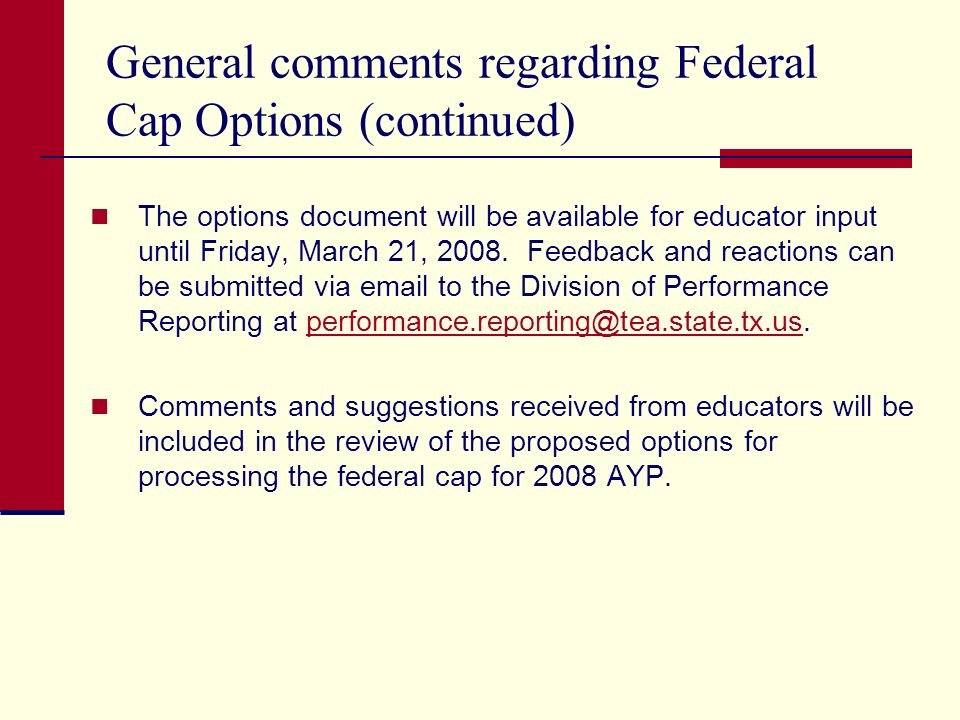 General comments regarding Federal Cap Options (continued) The options document will be available for educator input until Friday, March 21, 2008.