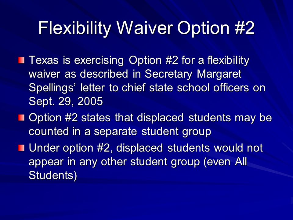 Flexibility Waiver Option #2 Texas is exercising Option #2 for a flexibility waiver as described in Secretary Margaret Spellings letter to chief state school officers on Sept.