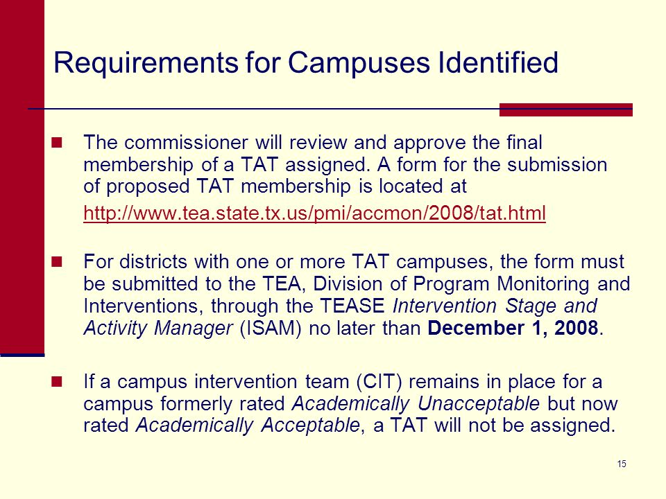 15 Requirements for Campuses Identified The commissioner will review and approve the final membership of a TAT assigned.