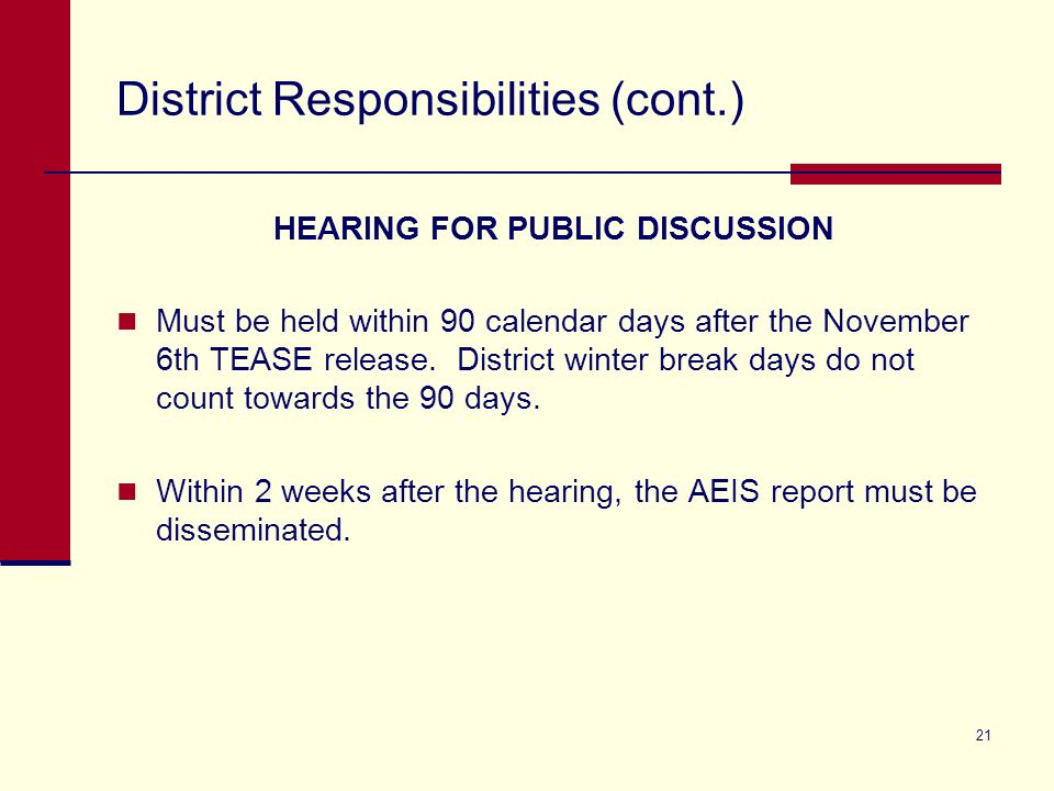 21 District Responsibilities (cont.) HEARING FOR PUBLIC DISCUSSION Must be held within 90 calendar days after the November 6th TEASE release.