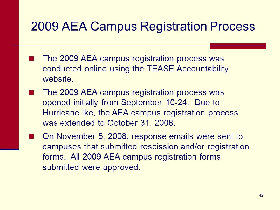 42 2009 AEA Campus Registration Process The 2009 AEA campus registration process was conducted online using the TEASE Accountability website.