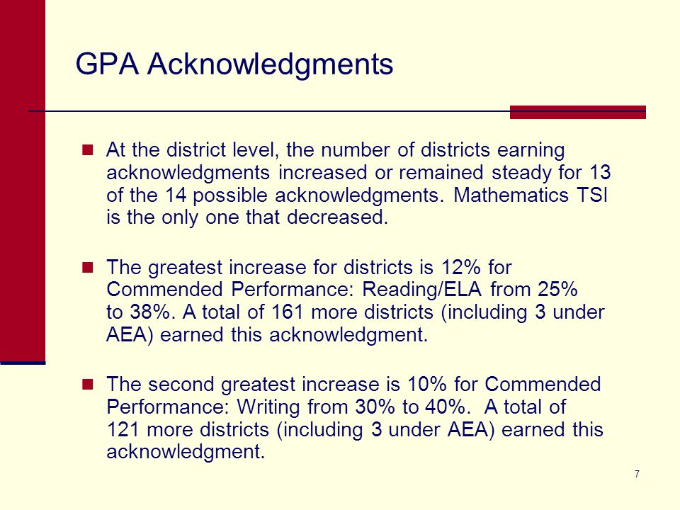 7 GPA Acknowledgments At the district level, the number of districts earning acknowledgments increased or remained steady for 13 of the 14 possible acknowledgments.