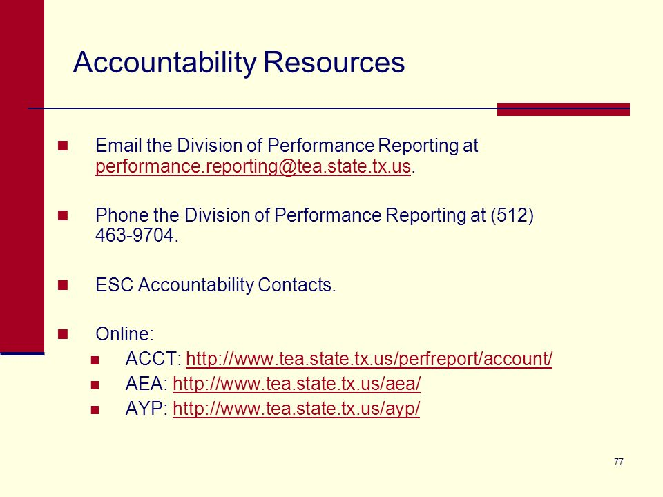 77 Accountability Resources Email the Division of Performance Reporting at performance.reporting@tea.state.tx.us.