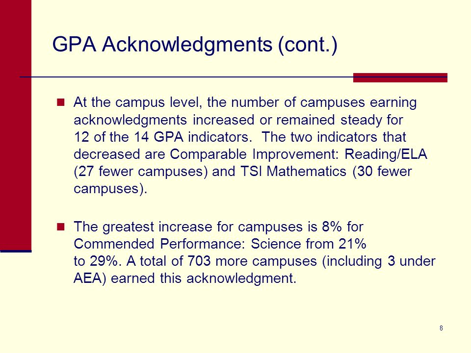 8 GPA Acknowledgments (cont.) At the campus level, the number of campuses earning acknowledgments increased or remained steady for 12 of the 14 GPA indicators.