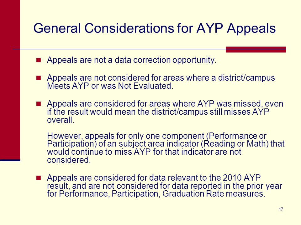 17 General Considerations for AYP Appeals Appeals are not a data correction opportunity.