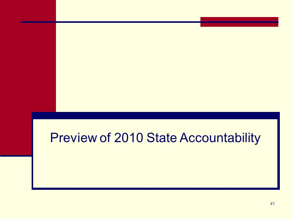 41 Preview of 2010 State Accountability