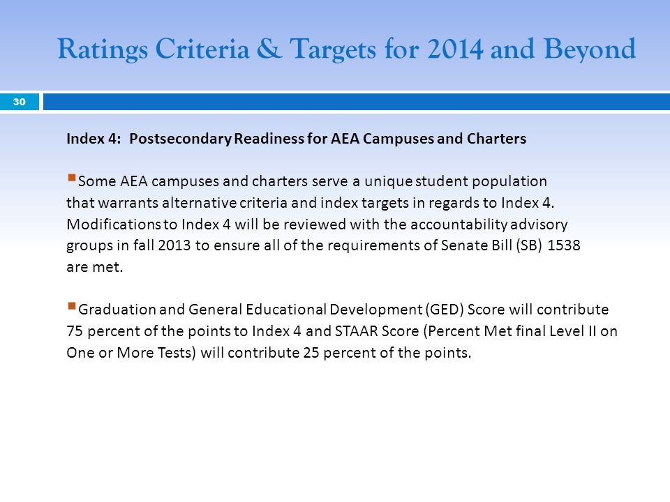 30 Ratings Criteria & Targets for 2014 and Beyond Index 4: Postsecondary Readiness for AEA Campuses and Charters Some AEA campuses and charters serve a unique student population that warrants alternative criteria and index targets in regards to Index 4.