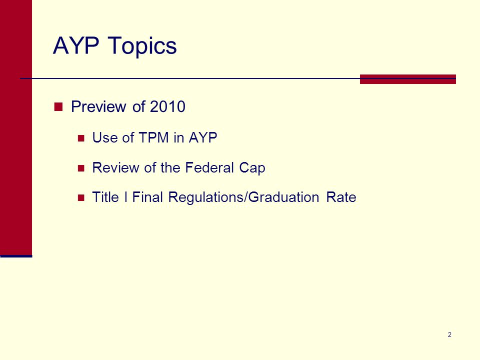2 AYP Topics Preview of 2010 Use of TPM in AYP Review of the Federal Cap Title I Final Regulations/Graduation Rate