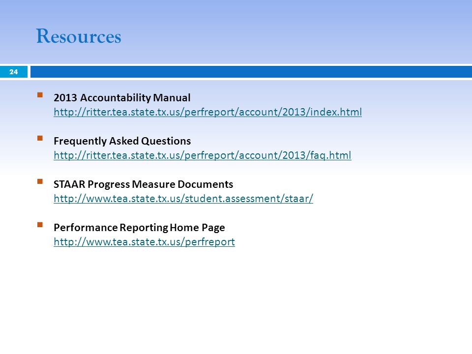 Resources 2013 Accountability Manual http://ritter.tea.state.tx.us/perfreport/account/2013/index.html http://ritter.tea.state.tx.us/perfreport/account
