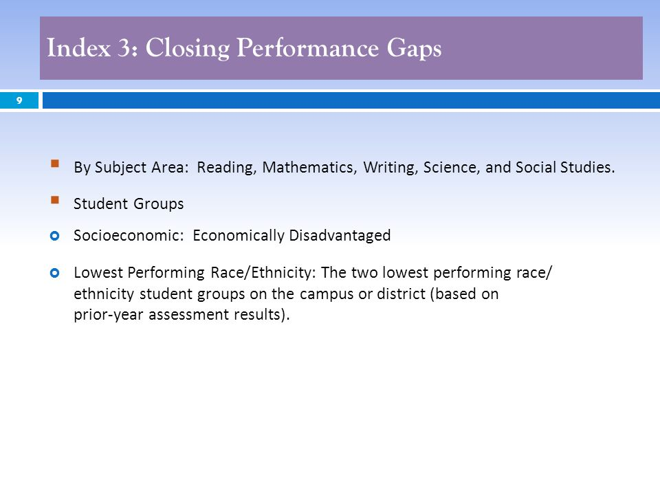 Index 3: Closing Performance Gaps 9 By Subject Area: Reading, Mathematics, Writing, Science, and Social Studies. Student Groups Socioeconomic: Economi