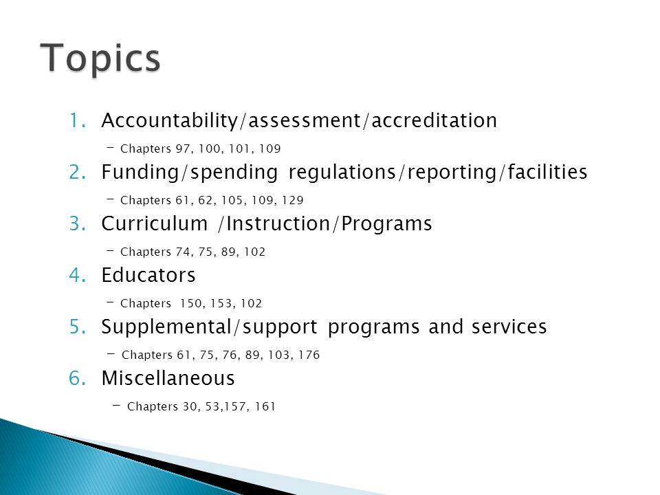 1.Accountability/assessment/accreditation – Chapters 97, 100, 101, 109 2.Funding/spending regulations/reporting/facilities – Chapters 61, 62, 105, 109