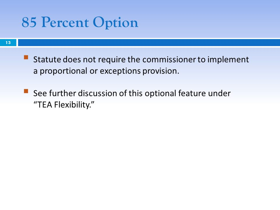 85 Percent Option Statute does not require the commissioner to implement a proportional or exceptions provision. See further discussion of this option